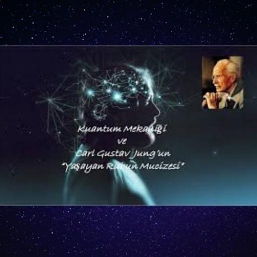 """Kuantum Mekaniğinin Bugünkü Geldiği Noktada; Carl Gustav Jung'un Kuramında Yer Alan """"Eşzamanlılık"""" Ve """"Yaşayan Ruhun Mucizesi"""" Olguları"""